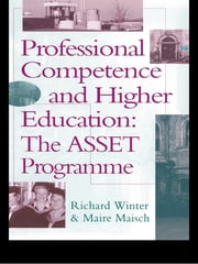 Professional Competence And Higher Education - The ASSET Programme ebook by Richard Winter,Maire Maisch