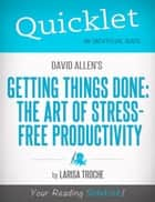 Quicklet On David Allen's Getting Things Done (CliffNotes-like Book Summary and Analysis) ebook by Larisa  Troche