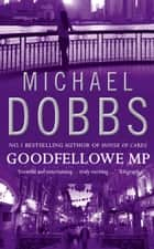 Goodfellowe MP ebook by Michael Dobbs