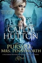 The Pursuit of Mrs. Pennyworth ebook by Callie Hutton