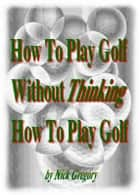 How To Play Golf Without Thinking How To Play Golf ebook by Nick Gregory