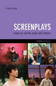 Screenplays - How to Write and Sell Them ebook by Craig Batty