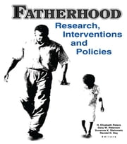 Fatherhood - Research, Interventions, and Policies ebook by H. Elizabeth Peters,Randal D Day,Gary W Peterson,Suzanne Steinmetz