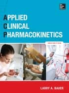 Applied Clinical Pharmacokinetics 3/E ebook by Larry A. Bauer