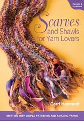 Scarves and Shawls for Yarn Lovers - Knitting with Simple Patterns and Amazing Yarns ebook by Carri Hammett