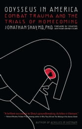 Odysseus in America - Combat Trauma and the Trials of Homecoming ebook by Jonathan Shay, M.D.