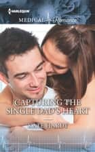 Capturing the Single Dad's Heart ebook by Kate Hardy