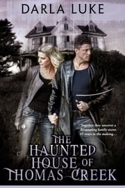 Haunted House of Thomas Creek ebook by Darla Luke
