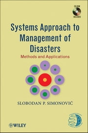 Systems Approach to Management of Disasters - Methods and Applications ebook by Slobodan P. Simonovic