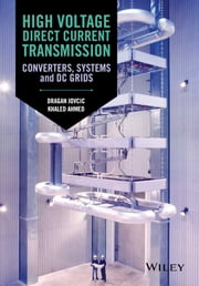 High Voltage Direct Current Transmission - Converters, Systems and DC Grids ebook by Dragan Jovcic,Khaled Ahmed