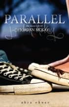 Parallel: The Life of Patient 32185 ebook by Abra Ebner