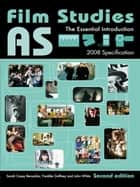 AS Film Studies - The Essential Introduction ebook by Sarah Casey Benyahia, Sarah Casey Benyahia, Freddie Gaffney,...