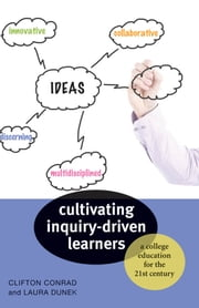 Cultivating Inquiry-Driven Learners - A College Education for the Twenty-First Century ebook by Clifton Conrad,Laura Dunek