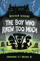 The Boy Who Knew Too Much ebook by Commander S.T. Bolivar, III