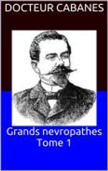 Grands nevropathes Tome 1 ebook by Docteur Cabanes