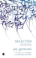 Selected Poems ebook by Joy Goswami, Sampurna Chattarji