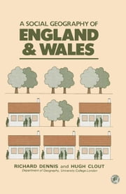 A Social Geography of England and Wales: Pergamon Oxford Geographies ebook by Dennis, Richard