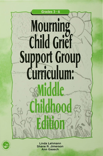 Mourning Child Grief Support Group Curriculum - Middle Childhood Edition: Grades 3-6 ebook by Ann Gaasch,Linda Lehmann,Shane R. Jimerson