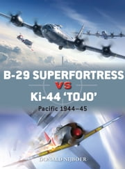 B-29 Superfortress vs Ki-44 Â?TojoÂ? - Pacific 1944Â?45 ebook by Donald Nijboer, Jim Laurier, Gareth Hector