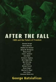 After the Fall - 1989 and the Future of Freedom ebook by George Katsiaficas