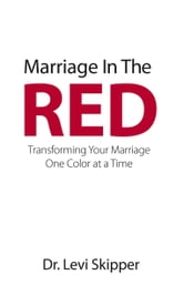 Marriage In The Red - Transforming Your Marriage One Color at a Time ebook by Dr. Levi Skipper
