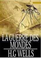 La Guerre Des Mondes ebook by H.G. Wells