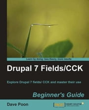 Drupal 7 Fields/CCK Beginner's Guide ebook by Dave Poon