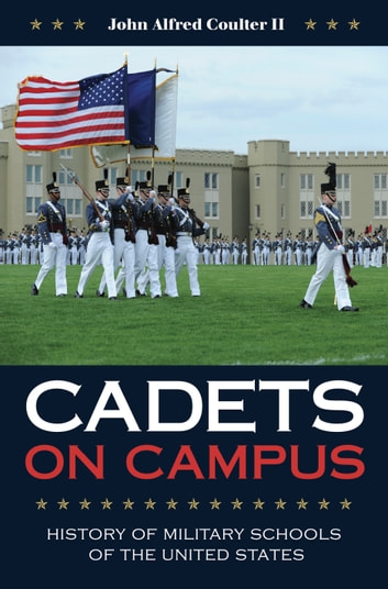 Cadets on Campus - History of Military Schools of the United States ebook by John A. Coulter II