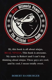 Real Ultimate Power - The Official Ninja Book ebook by Robert Hamburger