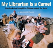 My Librarian is a Camel - How Books Are Brought to Children Around the World ebook by Margriet Ruurs