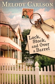 Lock, Stock, and Over a Barrel ebook by Melody Carlson