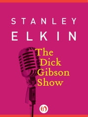 The Dick Gibson Show ebook by Stanley Elkin