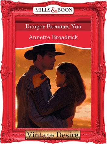 Danger Becomes You (Mills & Boon Desire) (The Crenshaws of Texas, Book 4) ebook by Annette Broadrick