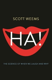 Ha! - The Science of When We Laugh and Why ebook by Scott Weems