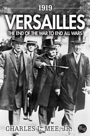 1919 Versailles: The End of the War to End All Wars ebook by Charles L. Mee,Jr.