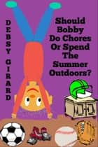Should Bobby Do Chores Or Spend The Summer Outdoors? ebook by Debsy Girard