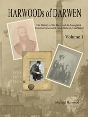 The History of the Harwood Families of Darwen, Lancashire ebook by Harwood, Michael