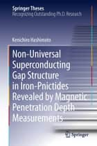 Non-Universal Superconducting Gap Structure in Iron-Pnictides Revealed by Magnetic Penetration Depth Measurements ebook by Kenichiro Hashimoto