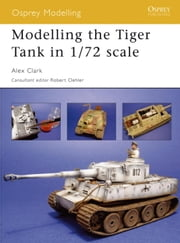 Modelling the Tiger Tank in 1/72 scale ebook by Alex Clark