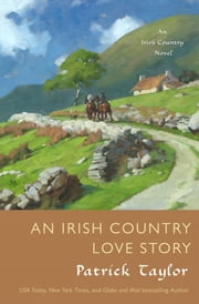 An Irish Country Love Story - A Novel ebook by Patrick Taylor,Kristin Sevick