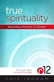 True Spirituality - Becoming a Romans 12 Christian ebook by Chip Ingram