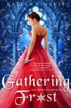 Gathering Frost ebook by Kaitlyn Davis