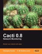 Cacti 0.8 Network Monitoring ebook by Dinangkur Kundu, S. M. Ibrahim Lavlu