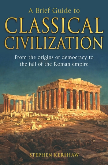 A Brief Guide to Classical Civilization eBook by Dr Stephen P. Kershaw