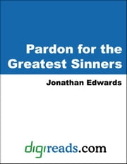 Pardon for the Greatest Sinners ebook by Edwards, Jonathan