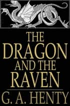 The Dragon and the Raven - Or the Days of King Alfred ebook by G. A. Henty