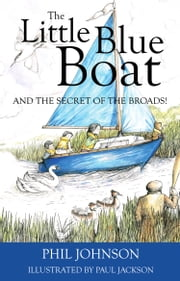 The Little Blue Boat and the Secret of the Broads ebook by Phil Johnson,Paul Jackson
