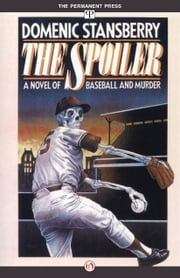 The Spoiler - A Novel of Baseball and Murder ebook by Domenic Stansberry