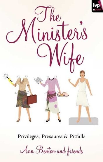 The Minister's Wife - Privileges, Pressures and Pitfalls ebook by Ann Benton
