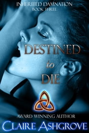 Destined to Die ebook by Claire Ashgrove